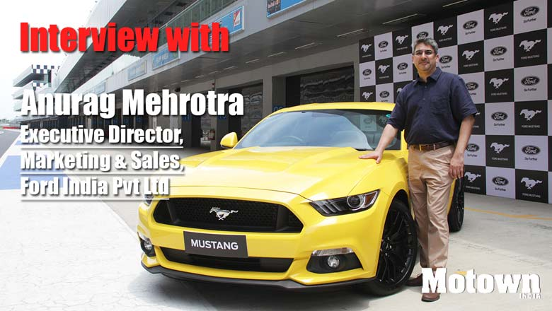 Anurag Mehrotra, Executive Director, Marketing & Sales, Ford India