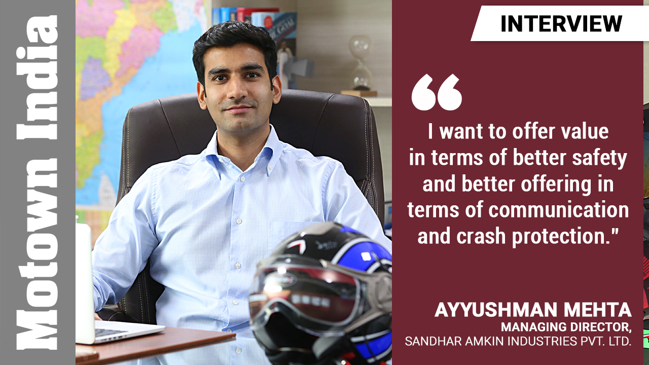 Ayyushman Mehta, Managing Director, Mavox Helmets, Sandhar Amkin Indutries Pvt. Ltd.