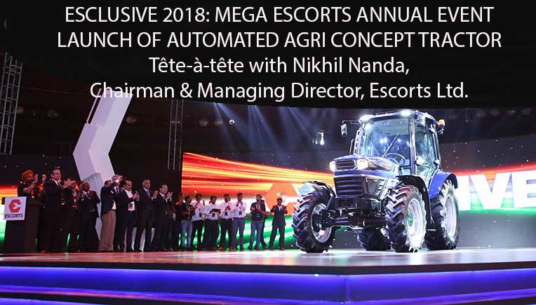 Escorts Annual Esclusive 2018, Launch of Automated Agri concept tractor, Esclusive 2018, Interview with Nikhil Nanda, Chairman & Managing Director, Escorts Ltd.