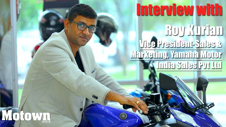Roy Kurian, Vice President- Sales & Marketing, Yamaha Motor India Sales Pvt Ltd