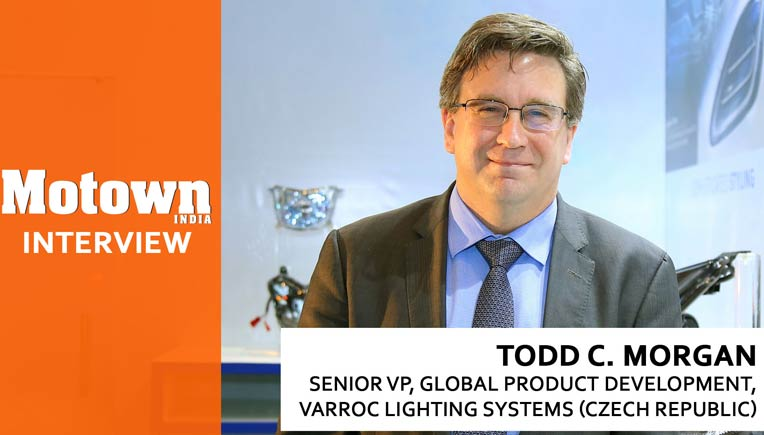 Todd C Morgan , Sr. VP, Global Product Development, Varroc Lighting Systems, Czech Republic