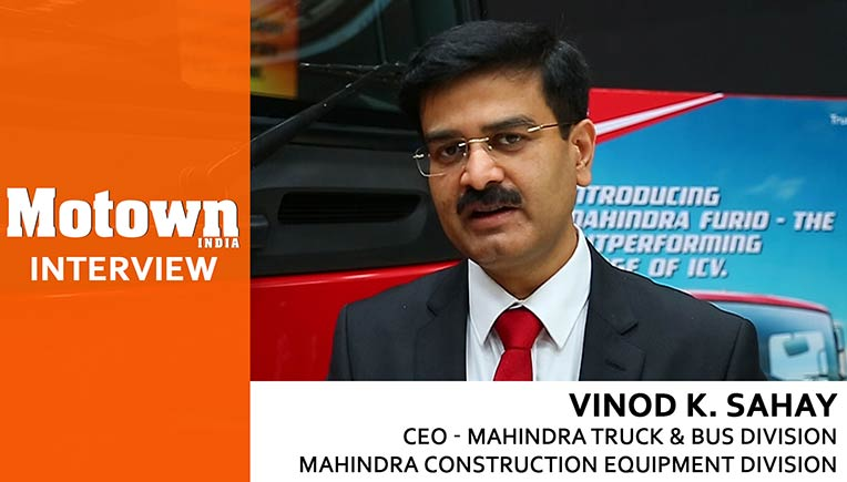 Vinod K Sahay, Chief Executive Officer, Mahindra Truck & Bus /  Mahindra Construction Equipment Divisions, Mahindra & Mahindra